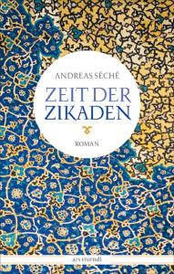 Zeit der Zikaden - Roman von Andreas Séché