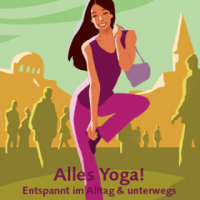 Alles Yoga - Entspannt im Alltag und unterwegs