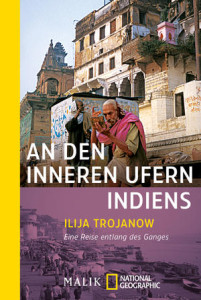Eine Reise entlang des Ganges - Reisebericht von Ilija Trojanow