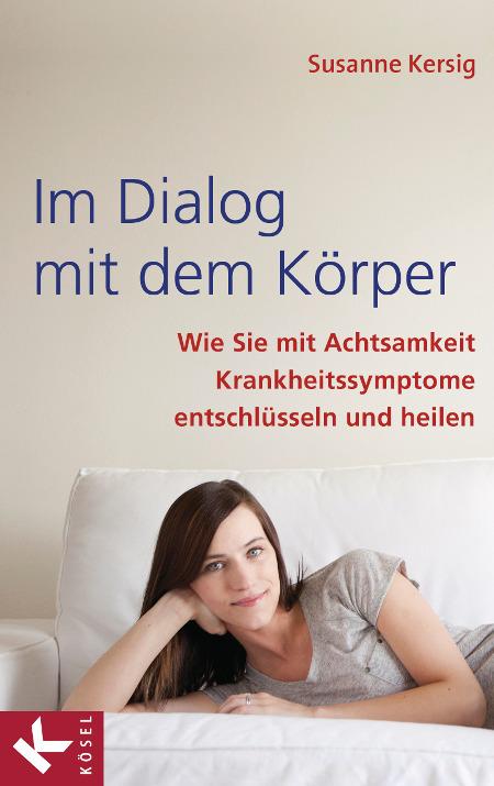 Sachbuch: Im Dialog mit dem Körper Wie Sie mit Achtsamkeit Krankheitssymptome entschlüsseln und heilen