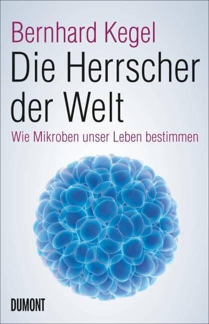 Die Herrscher der Welt: Mikroben - Sachbuch