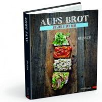 Aufs Brot - Brotaufstriche und mehr Kochbuch