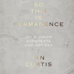 Joy Division: alle Songtexte und viel Raum für Legendenbildung