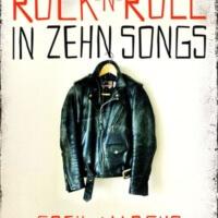 Marcus, Greil: Die Geschichte des Rock 'n' Roll in zehn Songs