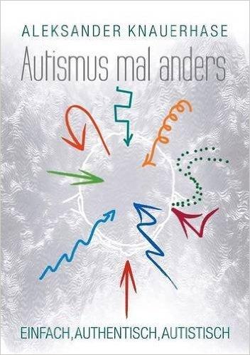 Buch Autismus mal anders: ein Autist erklärt den Autismus. Sachbuch Rezension