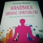 Manchmal ist mein Mudra ein Mittelfinger: Handbuch der urbanen Spiritualität