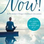Now: Achtsamkeit, Yoga und Vertrauen ins Leben