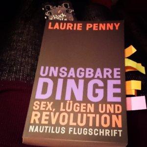 Laurie Penny, Unsagbare Dinge. Sex, Lügen und Revolution. Fast fertig gelesen.