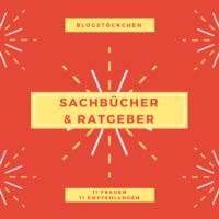 Sachbücher & Ratgeber - 11 Fragen und 11 Buchempfehlungen - Blogstöckchen