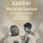 Wut ist ein Geschenk: Gandhis Enkel erzählt