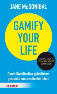 Sachbuch Gamify your Life (eBook (EPUB)) Durch Gamification glücklicher, gesünder und resilienter leben