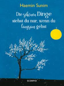 Hamein Sunim - Buch-Cover Die schönen Dinge siehst Du nur wenn du langsam gehst