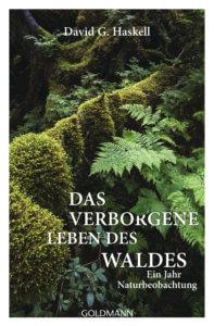 Naturbeobachtung: Das verborgene Leben des Waldes von David G. Haskell