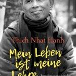 Thich Nhat Hanh – Mein Leben ist meine Lehre