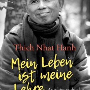 THICH NHAT HANH Mein Leben ist meine Lehre Autobiographische Geschichten und Weisheiten eines Mönchs