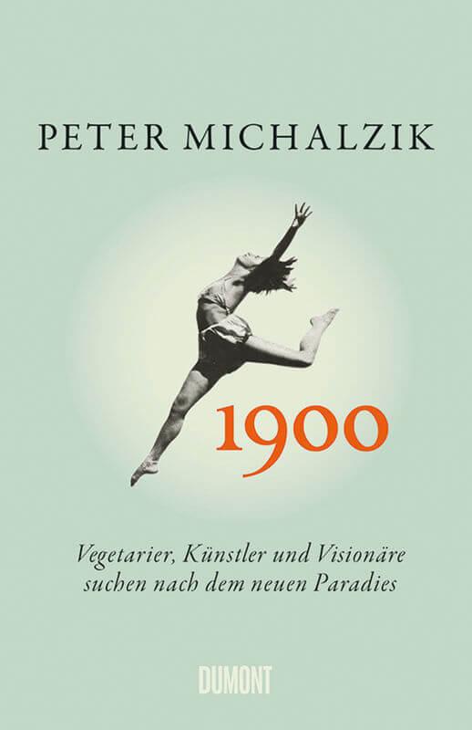Sachbuch: Peter Michalzik 1900 Vegetarier, Künstler und Visionäre suchen nach dem neuen Paradies