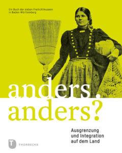 Sachbuch: Anders. Anders? Ausgrenzung und Integration auf dem Land. Ein Buch der sieben Freilichtmuseen in Baden-Württemberg. Ausstellungskatalog.