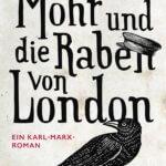 Ein Abenteuerroman mit Karl Marx: Mohr und die Raben von London