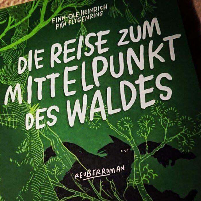 """Finn-Ole Heinrich & Rán Flygenring - """"Die Reise zum Mittelpunkt des Waldes"""" Reuberroman. Mairisch Verlag."""