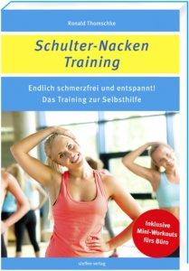 Ronald Thomschke Schulter-Nacken-Training Endlich schmerzfrei und entspannt! Das Training zur Selbsthilfe