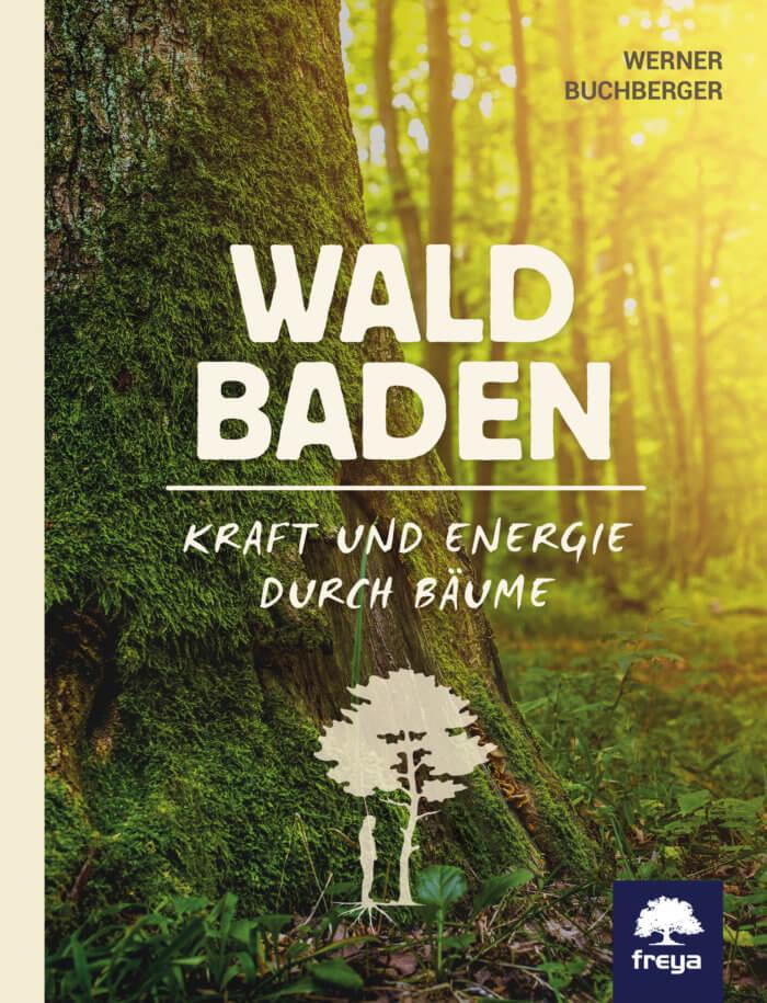 Waldbaden: Kraft und Energie durch Bäume. Sachbuch aus dem Freya Verlag