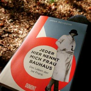 Jana Revedin JEDER HIER NENNT MICH FRAU BAUHAUS Das Leben der Ise Frank. Ein biografischer Roman