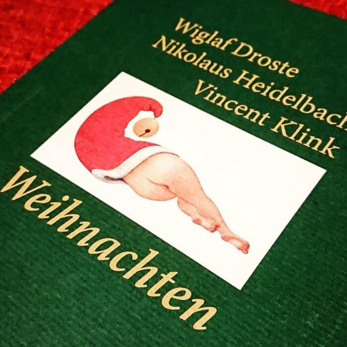 Ich habe ein Weihnachtsbuch gefunden, das mir gefällt und trotzdem weihnachtlich ist: Wiglaf Droste, Nikolaus Heidelbach, Vincent Klink WEIHNACHTEN