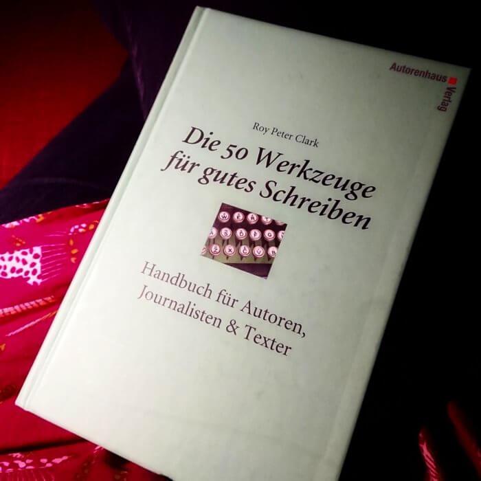 Roy Peter Clark Die 50 Werkzeuge gutes Schreiben Handbuch für Autoren, Journalisten, Texter
