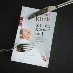 Biografie: Vincent Klink Sitting Küchenbull Gepfefferte Erinnerungen eines Kochs