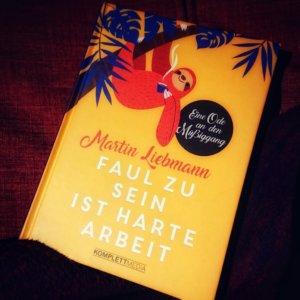 Martin Liebmann FAUL ZU SEIN IST HARTE ARBEIT Eine Ode an den Müßiggang