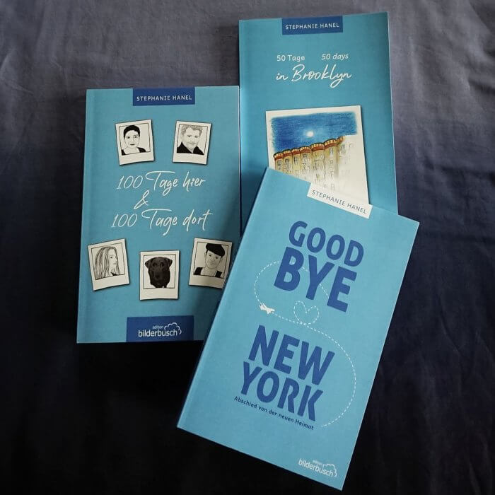 Stephanie Hanel - Brooklyn-Trilogie: 100 Tage hier & 100 Tage dort - Band 1 50 Tage - 50 days in Brooklyn - Band 2 Good bye New York - Abschied von der neuen Heimat - Band 3100 Tage hier & 100 Tage dort - Band 1 50 Tage - 50 days in Brooklyn - Band 2 Good bye New York - Abschied von der neuen Heimat - Band 3