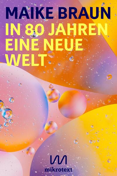 Buch-Cover:  In 80 Jahren eine neue Welt Zukunftsbericht einer klimafreundlichen Beispielfamilie. Autorin Maike Braun